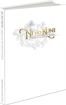 Ni No Kuni: Wrath of the White Witch (UK) : Prima's Official Game Guide, Hardback