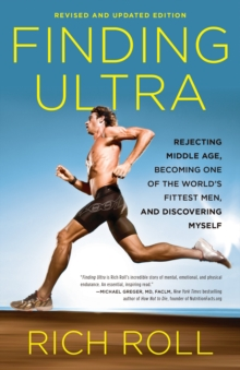 Finding Ultra : Rejecting Middle Age, Becoming One of the World's Fittest Men, and Discovering Myself, Paperback