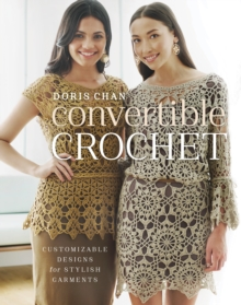 Convertible Crochet : Customizable Designs for Stylish Garments, Paperback Book