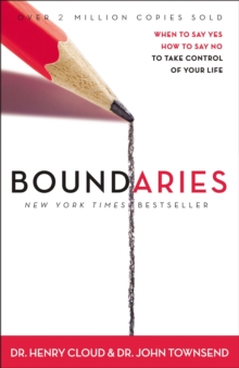 Boundaries : When to Say Yes, How to Say No, to Take Control of Your Life, Paperback