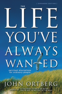 The Life You've Always Wanted : Spiritual Disciplines for Ordinary People, Paperback