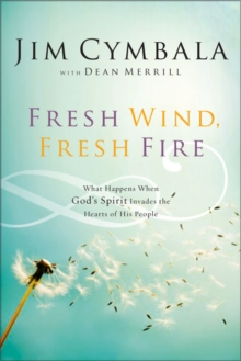 Fresh Wind, Fresh Fire : What Happens When God's Spirit Invades the Hearts of His People, Paperback