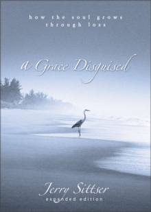 A Grace Disguised : How the Soul Grows Through Loss, Hardback Book