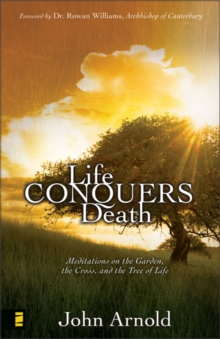 Life Conquers Death : Meditations on the Garden, the Cross, and the Tree of Life, Paperback Book
