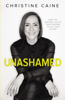 Unashamed : Drop the Baggage, Pick Up Your Freedom, Fulfill Your Destiny, Paperback