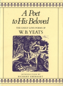 A Poet to His Beloved : The Early Love Poems of W.B.Yeats, Hardback