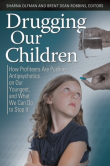 Image of Drugging Our Children: How Profiteers Are Pushing Antipsychotics on Our Youngest, and What We Can Do to Stop It : How Profiteers Are Pushing Antipsychotics on Our Youngest, and What We Can Do to Stop