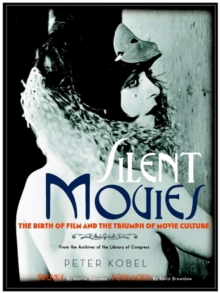 Silent Movies : The Birth of Film to the Triumph of Movie Culture, Hardback Book