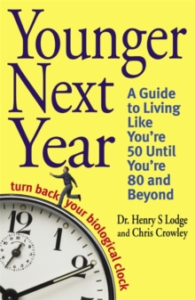 Younger Next Year : Turn Back Your Biological Clock, Paperback