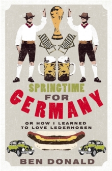 Springtime for Germany : or How I Learned to Love Lederhosen, Paperback Book