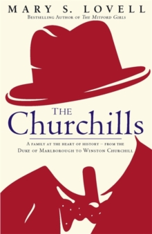 The Churchills : A Family at the Heart of History - from the Duke of Marlborough to Winston Churchill, Hardback