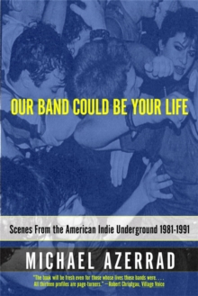 Our Band Could be Your Life : Scenes from the American Indie Underground, Paperback