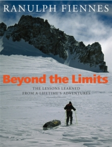 Beyond the Limits : The Lessons Learned from a Lifetime's Adventures, Paperback Book