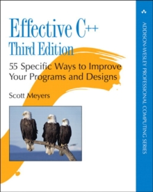 Effective C++ : 55 Specific Ways to Improve Your Programs and Designs, Paperback