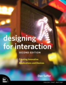 Designing for Interaction : Creating Innovative Applications and Devices, Paperback Book