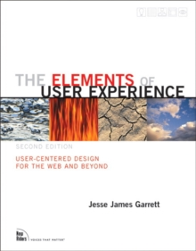 The Elements of User Experience : User-Centered Design for the Web and Beyond, Paperback Book