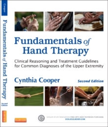 Fundamentals of Hand Therapy : Clinical Reasoning and Treatment Guidelines for Common Diagnoses of the Upper Extremity, Hardback