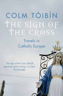 The Sign of the Cross : Travels in Catholic Europe, Paperback