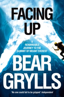 Facing Up : A Remarkable Journey to the Summit of Mount Everest, Paperback