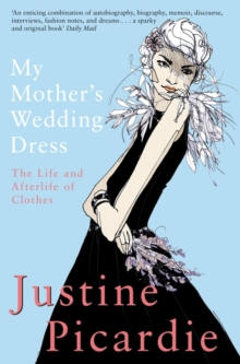 My Mother's Wedding Dress : The Life and Afterlife of Clothes, Paperback Book