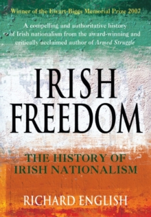 Irish Freedom : The History of Nationalism in Ireland, Paperback Book