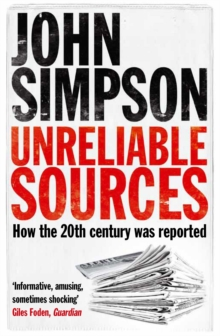 Unreliable Sources : How the Twentieth Century Was Reported, Paperback Book