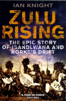 Zulu Rising : The Epic Story of Isandlwana and Rorke's Drift, Paperback Book