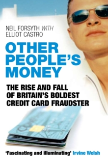 Other People's Money : The Rise and Fall of Britain's Boldest Credit Card Fraudster, Paperback