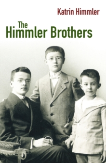 The Himmler Brothers : A German Family History, Paperback