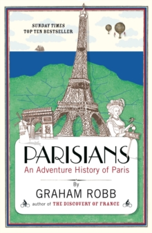 Parisians : An Adventure History of Paris, Paperback