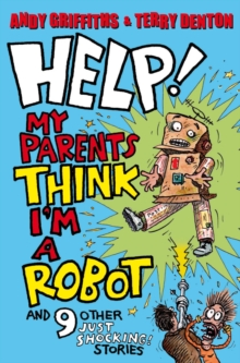 Help! My Parents Think I'm a Robot! : 10 JUST SHOCKING Stories, Paperback