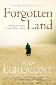 Forgotten Land : Journeys Among the Ghosts of East Prussia, Paperback