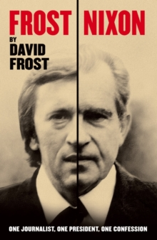 Frost/Nixon : One Journalist, One President, One Confession, Paperback