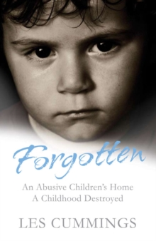 Forgotten : The Heartrending Story of Life in a Children's Home, Paperback