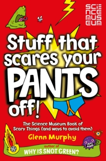 Stuff That Scares Your Pants Off! : The Science Museum Book of Scary Things (and Ways to Avoid Them), Paperback