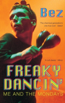 Freaky Dancin' : Me and the Mondays, Paperback Book