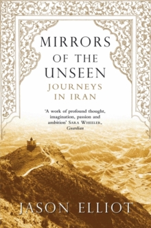 Mirrors of the Unseen : Journeys in Iran, Paperback
