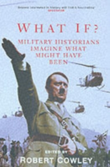 What If? : Military Historians Imagine What Might Have Been, Paperback Book