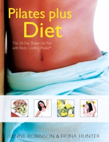 Pilates Plus Diet : The 28-Day Shape-Up Plan with Body, Paperback