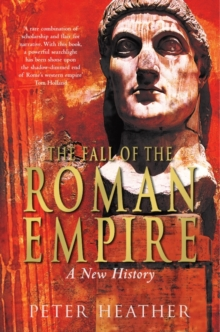 The Fall of the Roman Empire : A New History, Paperback