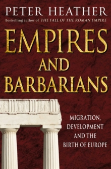 Empires and Barbarians : Migration, Development and the Birth of Europe, Paperback