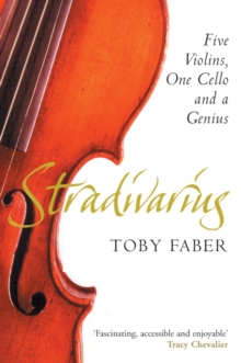 Stradivarius : Five Violins, One Cello and a Genius, Paperback