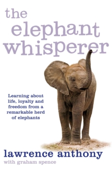 The Elephant Whisperer : Learning About Life, Loyalty and Freedom From a Remarkable Herd of Elephants, Paperback