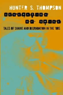 Generation of Swine : Tales of Shame and Degradation in the '80s, Paperback Book