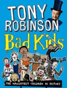 Bad Kids : The Naughtiest Children in History, Paperback Book