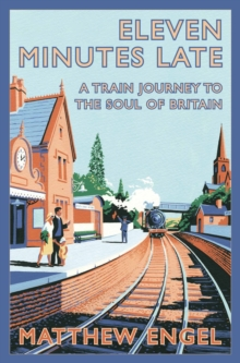 Eleven Minutes Late : A Train Journey to the Soul of Britain, Paperback
