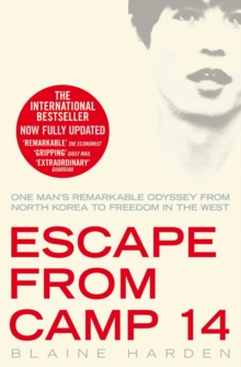 Escape from Camp 14 : One Man's Remarkable Odyssey from North Korea to Freedom in the West, Paperback