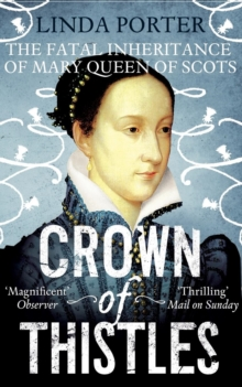 Crown of Thistles : The Fatal Inheritance of Mary Queen of Scots, Paperback
