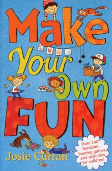 Make Your Own Fun : Over 140 Boredom-busting Games and Activities for Children!, Paperback