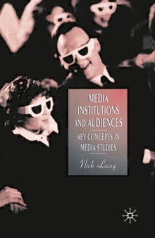 Media Institutions and Audiences : Key Concepts in Media Studies, Paperback